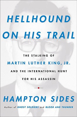 Image for Hellhound on His Trail: The Stalking of Martin Luther King, Jr. and the International Hunt for His Assassin
