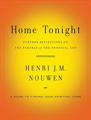 Home Tonight: Further Reflections on the Parable of the Prodigal Son, HENRI NOUWEN