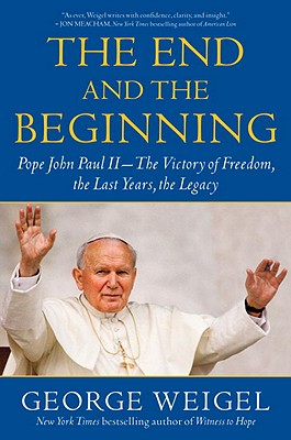 Image for The End and the Beginning: Pope John Paul II--The Victory of Freedom, the Last Years, the Legacy