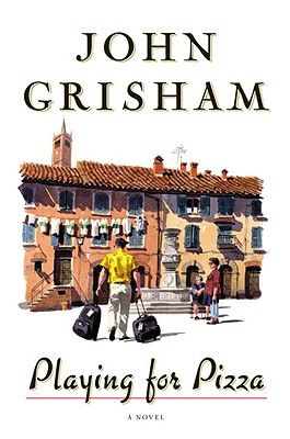 Playing For Pizza: A Novel, JOHN GRISHAM
