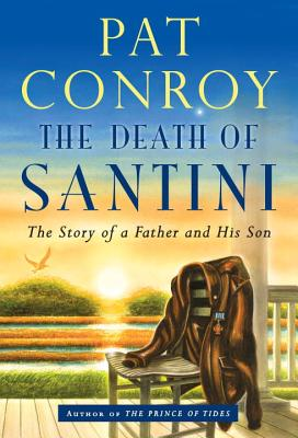 The Death of Santini: The Story of a Father and His Son, Conroy, Pat