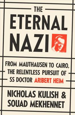 The Eternal Nazi: From Mauthausen to Cairo, the Relentless Pursuit of SS Doctor Aribert Heim, KULISH, Nicholas; MEKHENNET, Souad