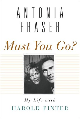 Image for Must You Go?: My Life with Harold Pinter