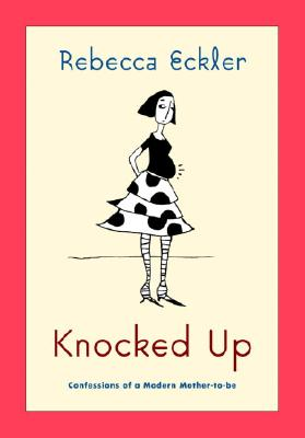 Image for Knocked Up: Confessions Of An Unlikely Mother-to-be