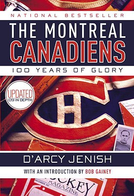 The Montreal Canadiens: 100 Years of Glory, JENISH, D'Arcy