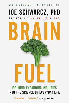 Brain Fuel: 199 Mind-Expanding Inquiries into the Science of Everyday Life, Schwarcz, Dr. Joe