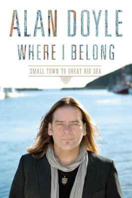 Image for Where I Belong: Small Town to Great Big Sea