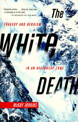 The White Death: Tragedy and Heroism in an Avalanche Zone, Jenkins, Mckay