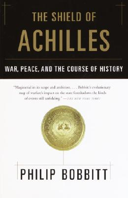 The Shield of Achilles: War, Peace, and the Course of History, Bobbitt, Philip