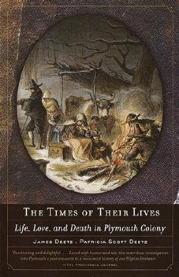 THE TIMES OF THEIR LIVES  Life, Love, and Death in Plymouth Colony, Deetz, James &  Patricia Scott Deetz