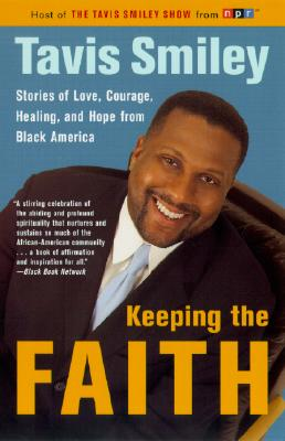Image for Keeping the Faith: Stories of Love, Courage, Healing, and Hope from Black America
