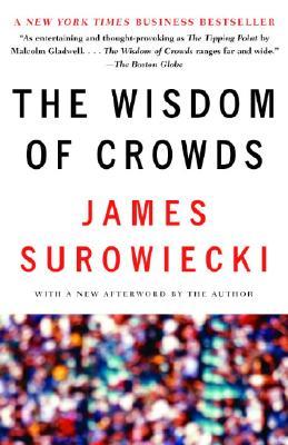 The Wisdom of Crowds, James Surowiecki