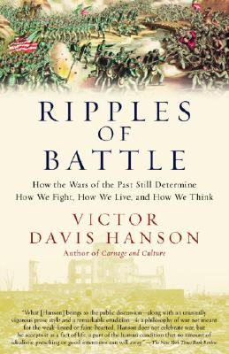 Image for Ripples of Battle: How Wars of the Past Still Determine How We Fight, How We Live, and How We Think