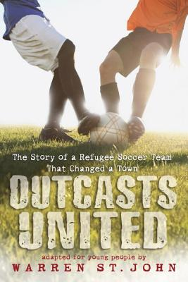 Outcasts United: The Story of a Refugee Soccer Team That Changed a Town, St. John, Warren