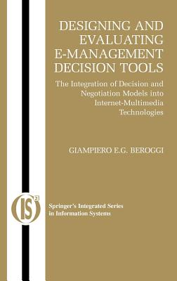 Image for Designing and Evaluating E-Management Decision Tools: The Integration of Decision and Negotiation Models into Internet-Multimedia Technologies (Integrated Series in Information Systems)