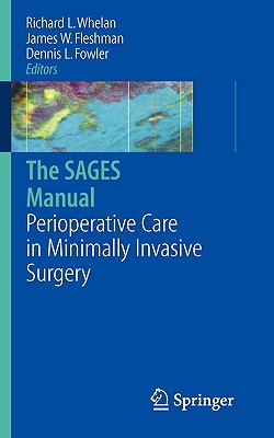 The SAGES Manual of Perioperative Care in Minimally Invasive Surgery (Whelan, the Sages Manual)