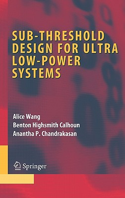 Image for Sub-threshold Design for Ultra Low-Power Systems (Integrated Circuits and Systems)