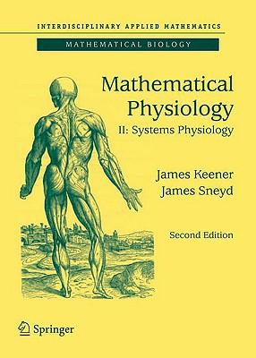 Mathematical Physiology: II: Systems Physiology (Interdisciplinary Applied Mathematics), Keener, James; Sneyd, James