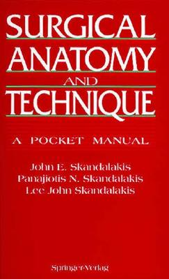 Surgical Anatomy and Technique: A Pocket Manual, Skandalakis, John Elias;Skandalakis, Panajiotis N.