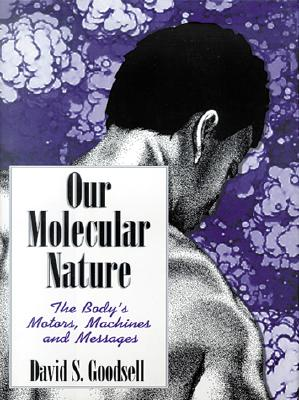 Image for Our Molecular Nature: The Body's Motors, Machines and Messages