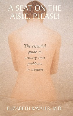 Image for A Seat on the Aisle, Please!: The Essential Guide to Urinary Tract Problems in Women