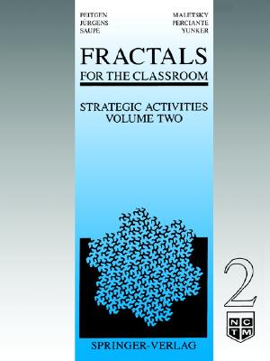 Fractals for the Classroom: Strategic Activities Volume Two, Peitgen, Heinz-Otto; J�rgens, Hartmut; Saupe, Dietmar; Maletsky, Evan; Perciante, Terry; Yunker, Lee