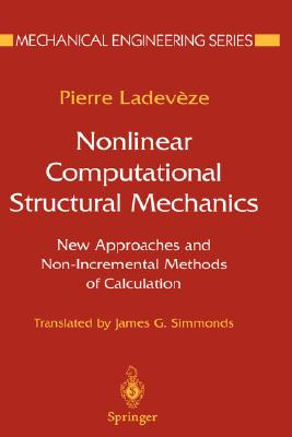 Nonlinear Computational Structural Mechanics: New Approaches and Non-Incremental Methods of Calculation (Mechanical Engineering Series), Ladeveze, Pierre