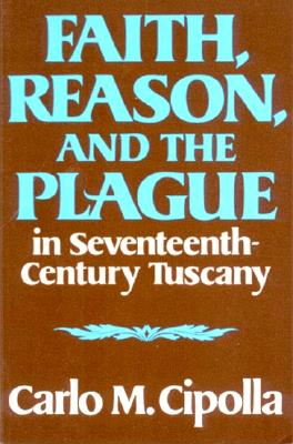 Faith, Reason, and the Plague in Seventeenth Century Tuscany, Carlo M. Cipolla
