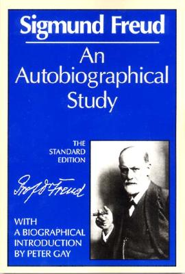 An Autobiographical Study (The Standard Edition)  (Complete Psychological Works of Sigmund Freud), Freud, Sigmund