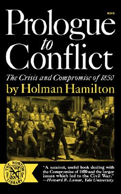 Prologue to Conflict: The Crisis and Compromise of 1850, Holman Hamilton