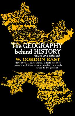 Geography Behind History, East, W. Gordon