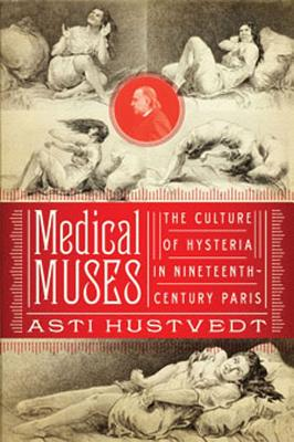 Image for Medical Muses: Hysteria in Nineteenth-Century Paris