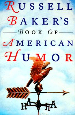 Russell Baker's Book of American Humor, Baker, Russell