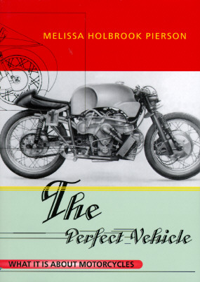 Image for The Perfect Vehicle: What It Is About Motorcycles