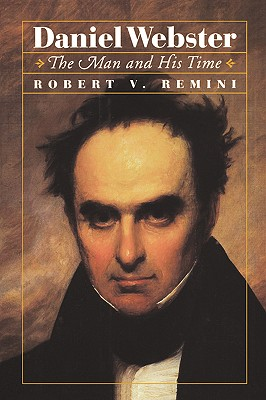 Daniel Webster: The Man and His Time, Remini, Robert V.