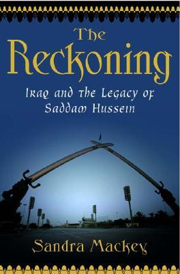 The Reckoning: Iraq And The Legacy Of Saddam Hussein, Sandra Mackey