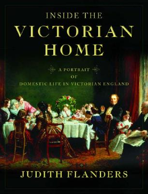 Image for Inside the Victorian Home: A Portrait of Domestic Life in Victorian England