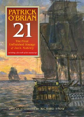 21: The Final Unfinished Voyage Of Jack Aubrey: The Unfinished Twenty First Novel In The Aubrey/maturin Series, O'Brian, Patrick