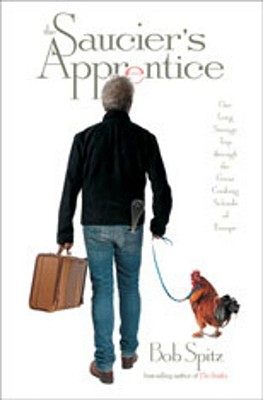 Saucier's Apprentice;  One Long Strange Trip Through the Great Cooking Schools of Europe, Spitz, Bob