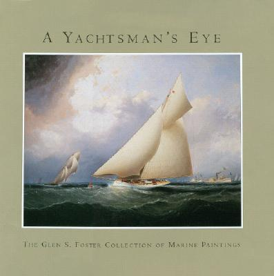 Image for A Yachtsman's Eye: The Glen S. Foster Collection of Marine Paintings