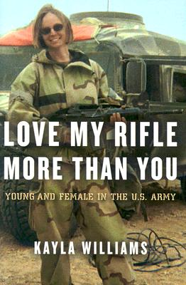 Image for Love My Rifle More Than You: Young and Female in the U.S. Army
