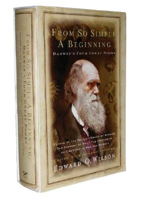 Image for From So Simple a Beginning: Darwin's Four Great Books (Voyage of the Beagle, The Origin of Species, The Descent of Man, The Expression of Emotions in Man and Animals)