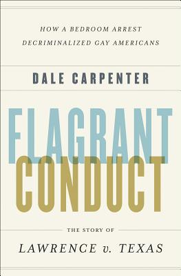 Image for Flagrant Conduct: The Story of Lawrence V. Texas: How a Bedroom Arrest Decrimina