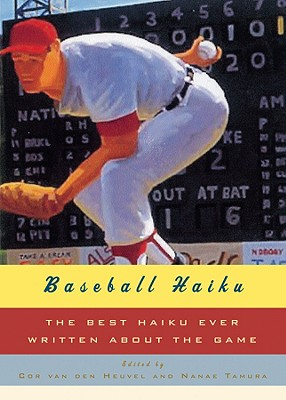 Baseball Haiku : American and Japanese Haiku and Senryu on Baseball, Van Den Heuvel, Cor; Tamura, Nanae
