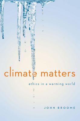 Image for Climate Matters: Ethics in a Warming World (Norton Global Ethics Series)