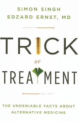 Trick or Treatment: The Undeniable Facts about Alternative Medicine, Ernst, Edzard; Singh, Simon