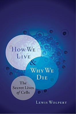 Image for How We Live & Why We Die - The Secret Lives of Cells