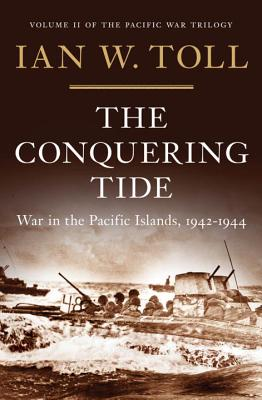 The Conquering Tide: War in the Pacific Islands, 1942-1944 (Pacific War Trilogy), Toll, Ian W.