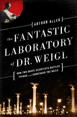 Image for The Fantastic Laboratory of Dr. Weigl: How Two Brave Scientists Battled Typhus and Sabotaged the Nazis