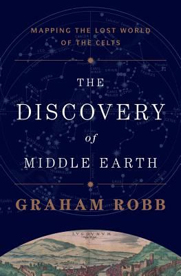 Image for The Discovery of Middle Earth: Mapping the Lost World of the Celts